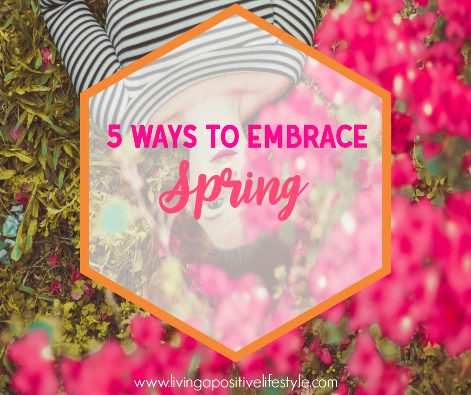 5 Ways to Embrace Spring