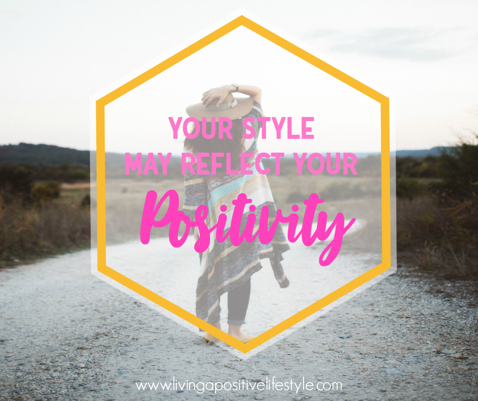 Did you just say style may reflect positivity? Yes, yes, I did. Don't believe me? Have you ever put on an outfit and instantly felt good? Had a wonderful...